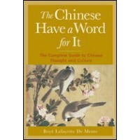 The Chinese Have a Word for It : The Complete Guide to Chinese Thought and Culture (Paperback)