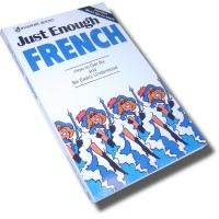 Just Enough French: How to Get By and Be Easily Understand