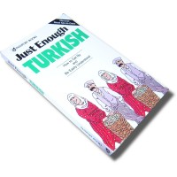 Just Enough Turkish: How to Get By and Be Easily Understood