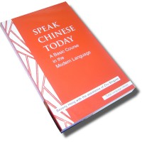 Speak Chinese Today: A Basic Course in the Modern Language (Paperback)