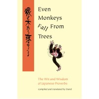 Even Monkeys Fall From Trees - The Wit and Wisdom of Japanese Proverbs (Paperback)