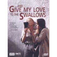 And Give My Love To The Swallows (DVD)
