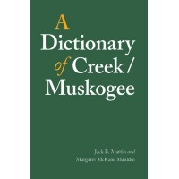A Dictionary of Creek / Muskogee (Anthropology of N. America) by Jack Martin & Margaret Mauldin