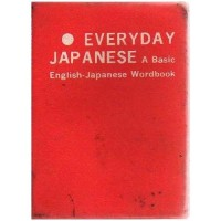 Everyday Japanese: A Basic English-Japanese Wordbook