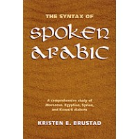The Syntax of Spoken Arabic: A Comparative Study of Moroccan, Egyptian, Syrian, and Kuwait Dialect