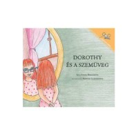 Dorothy And The Glasses / Dorothy Es A Szemuveg (Paperback) - Hungarian