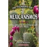 Dictionary of Mexicanismos: Slang, Colloquialisms and Expression Used in Mexico
