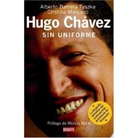 Hugo Chavez: Sin Uniforme / Hugo Chavez: Without Uniform