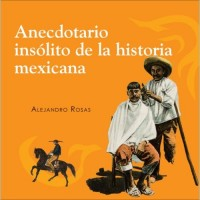 Anecdotario Insolito De La Historia Mexicana / An Unusual History of Mexico