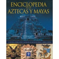 Enciclopedia De Los Aztecas Y Mayas / The Illustrated Encyclopedia of Aztec