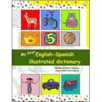 My First English - Spanish Illustrated Dictionary by Martha Arthuro Sanchez and Anne Val�rie Dorsain
