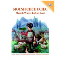 Moush Wants to Get Lost / Moush Checeuciec (PB) - Polish and English
