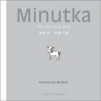 Minutka: The Bilingual Dog (Chinese + Pinyin-English) (Hardcover)
