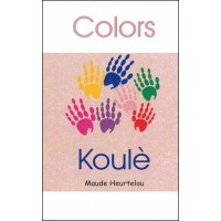 Colors, Koulé in English & Haitian-Creole by Maude Heurtelou