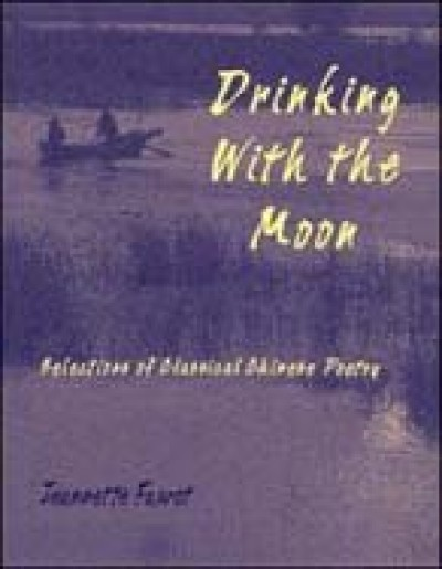 Drinking With the Moon: Selections of Classical Chinese Poetry (Paperback)