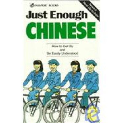 Just Enough Chinese: How to Get By and Be Easily Understood (Passport Books)
