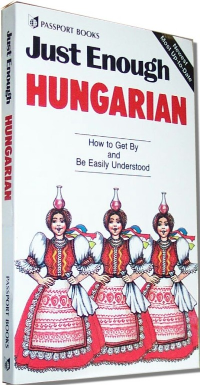 Just Enough Hungarian: How to Get By and Be Easily Understood