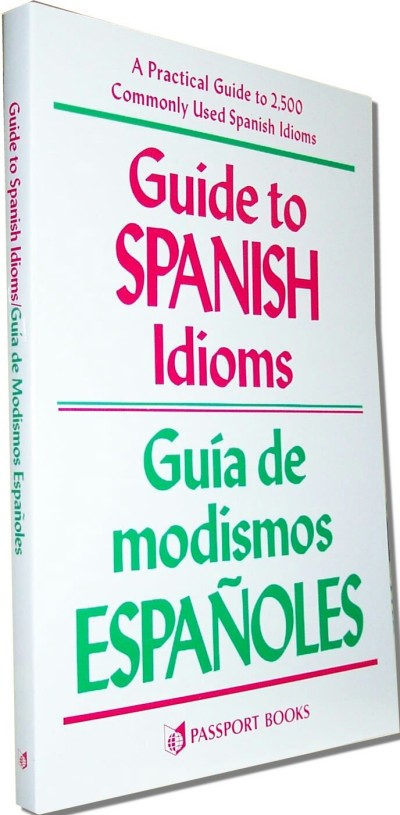 Guide to Spanish Idioms: A Practical Guide to 2,500 Commonly Used Spanish Idioms (Paperback)