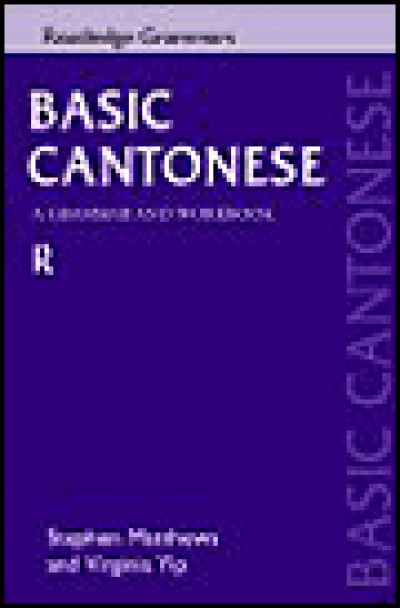 Routledge Cantonese - Basic Cantonese - A Grammar and Workbook (PB)
