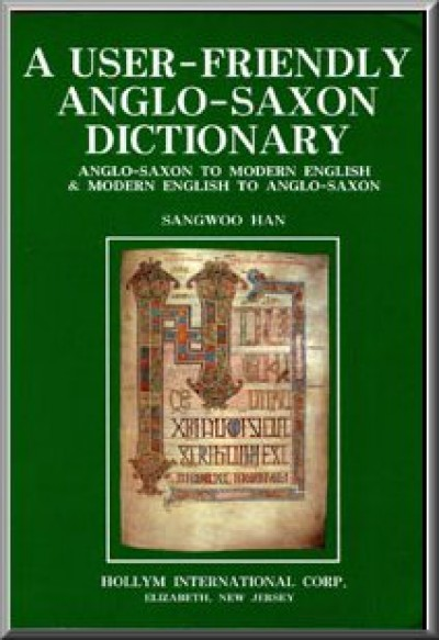 A User-Friendly Anglo-Saxon Dictionary - Anglo-Saxon to Modern English