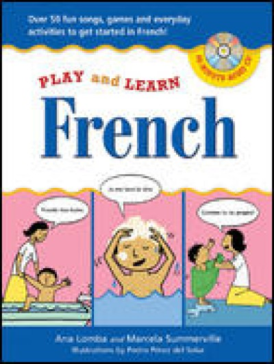 Play and Learn French (w/ Audio CD): Over 50 Fun songs, games and everyday activites to get started