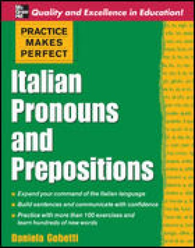Practice Makes Perfect Italian Pronouns and Prepositions