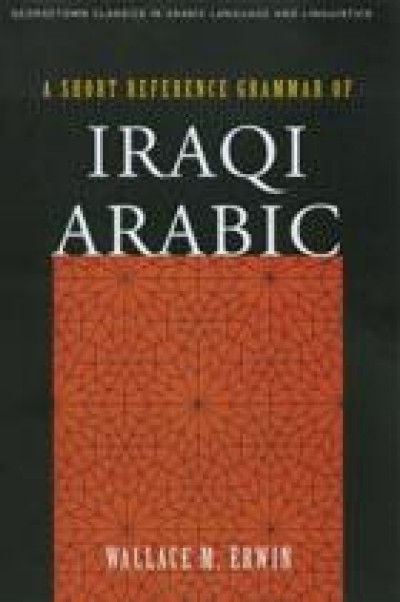 A Short Reference Grammar of Iraqi Arabic (Paperback)