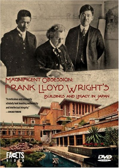 Magnificent Obsession - Frank Lloyd Wright's Buildings and Legacy in Japan