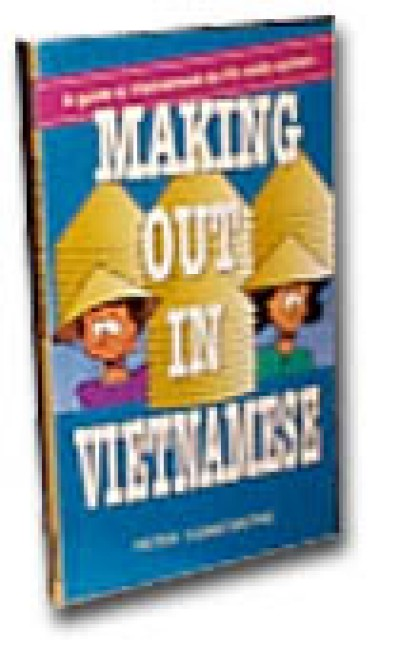 Making out in Vietnamese: A Guide to Vietnamese As It's Really Spoken (Paperback)