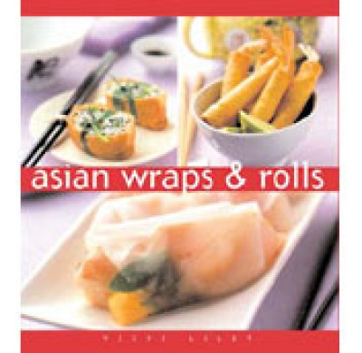 Asian Wraps & Rolls - The Essential Kitchen Series