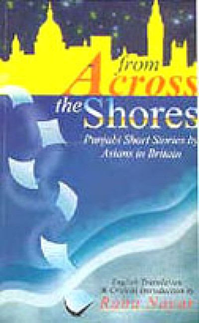 From Across the Shores - Punjabi Short Stories by Asians in Britain