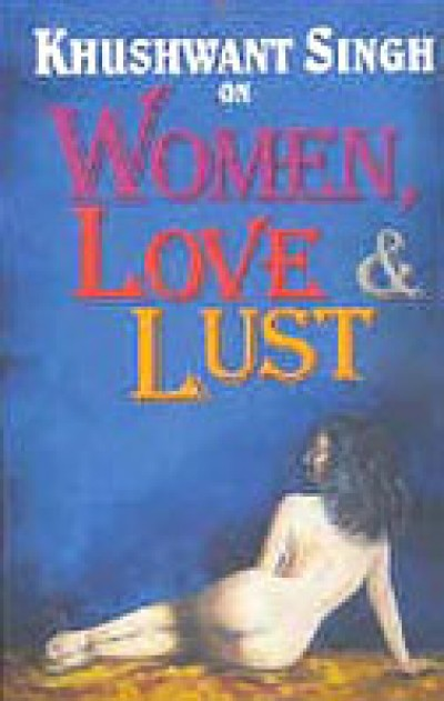 Khushwant Singh on Women, Love & Lust