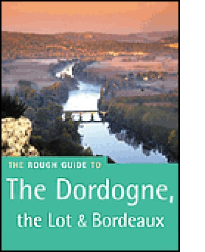 Rough Guide to Dordogne, The Lot and Bordeaux