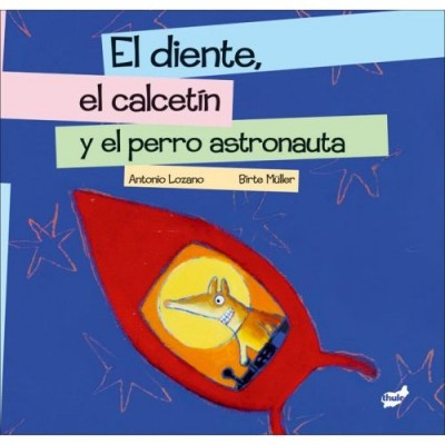 El Diente, El Calcetin Y El Perro Astronauta / The Tooth, the Sock, and the Astronaunt Dog