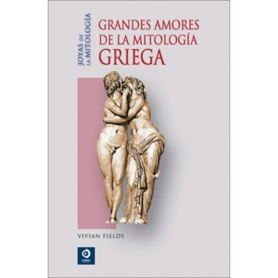 Grandes Amores De La Mitologia Griega / Love Stories in Greek Mythology