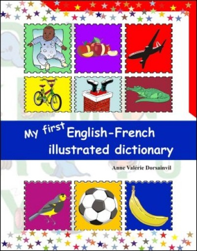 My First English - French Illustrated Dictionary by Anne Valérie Dorsainvil