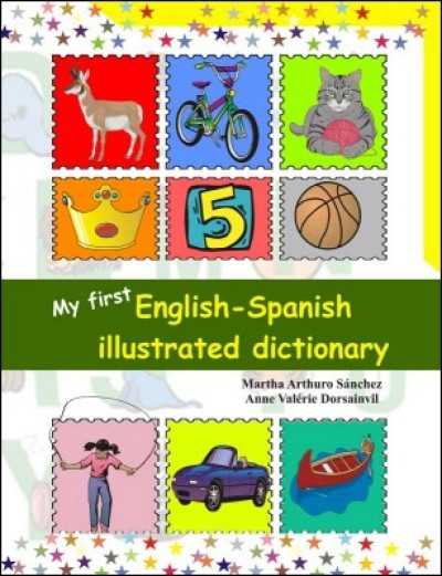 My First English - Spanish Illustrated Dictionary by Martha Arthuro Sanchez and Anne Valérie Dorsain