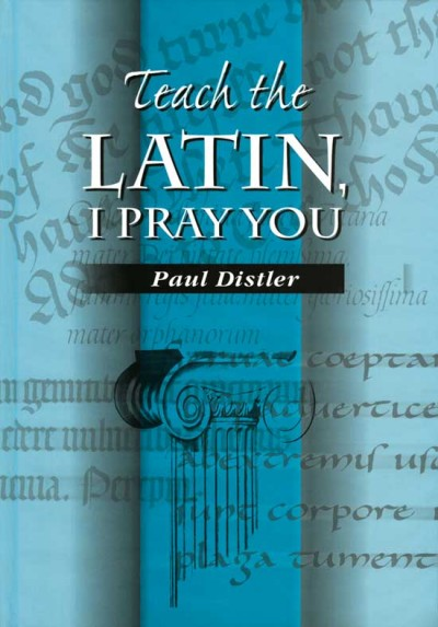 Teach the Latin, I Pray You (HC)