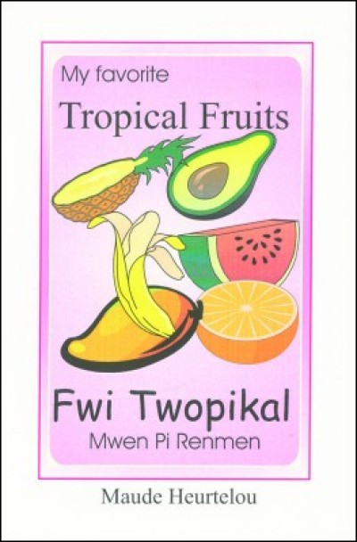 Tropical Fruits / Fwi Twopikal in English & Haitian-Creole by Maude Heurtelou