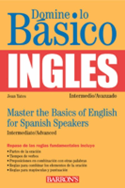 Domine Lo Basico Ingles / Mastering the Basics of English for Spanish Speakers - 2nd Edit.