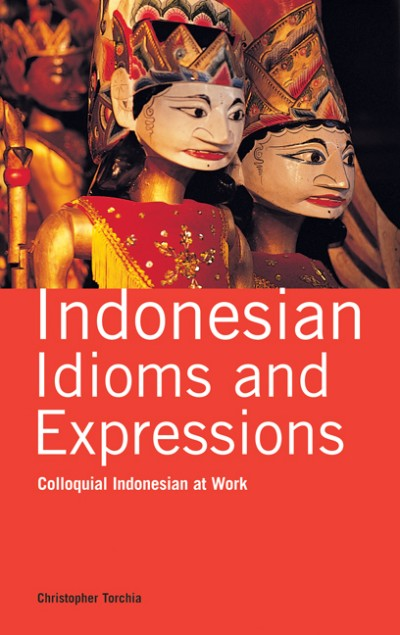 Indonesian Idioms And Expressions Colloquial Indonesian At Work