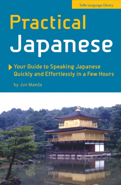 Practical Japanese - Your Guide To Speaking Japanese Quickly And Effortlessly In A Few Hours