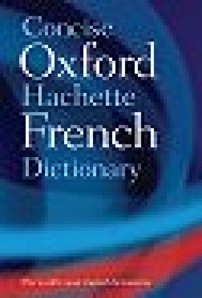 Concise Oxford-Hachette French Dictionary - 4th Edition
