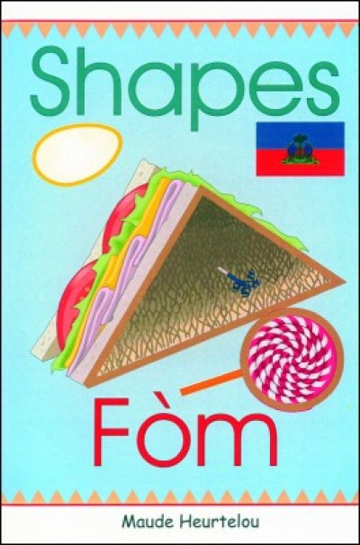 Shapes / F�m in English & Haitian-Creole by Maude Heurtelou