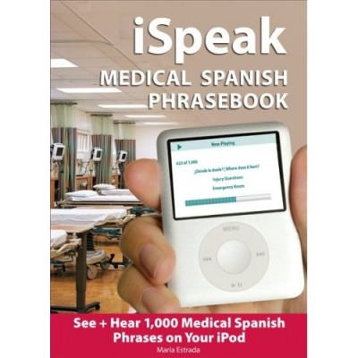 iSpeak Medical Spanish Phrasebook : See + Hear 1,000 Medical Spanish Phrases on Your iPod, 1st Editi