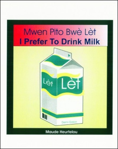 I Prefer to Drink Milk / Mwen Pito Bwe Let in English & Haitian-Creole by Maude Heurtelou