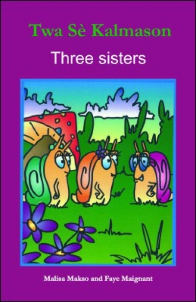 Three Snail Sisters/ Twa Sè Kalmason in English & Haitian-Creole by Malisa Makso