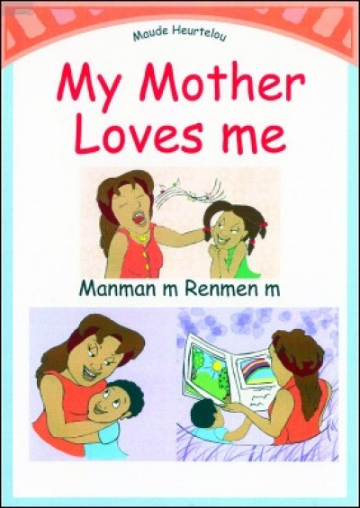 My Mother Loves Me / Manman m Renmen m in English & Haitian-Creole by Maude Heurtelou