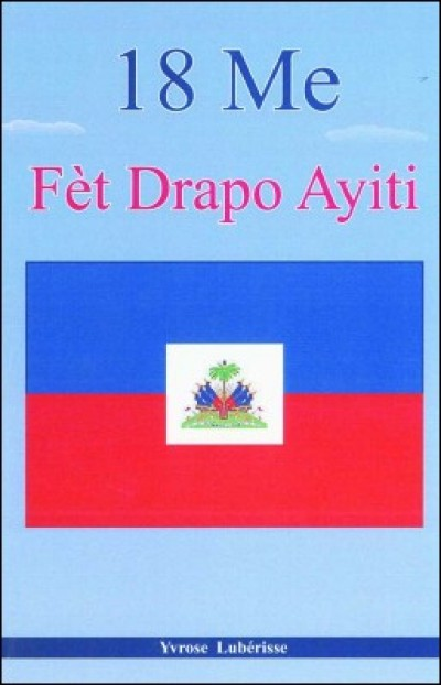 18 Me: Fèt Drapo Ayiti - A History of the Haitian Flag in Haitian-Creole by Luberisse Yvrose