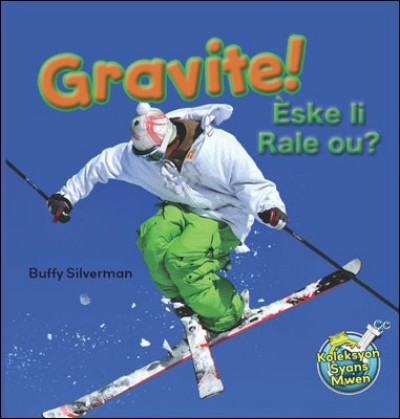 Gravite!/ Gravity! by Buffy Silverman in Haitian Creole)